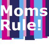 MOMS RULE!