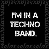 I'm In A Techno Band