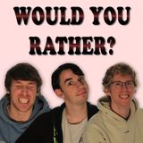 Would You Rather? Episode 036