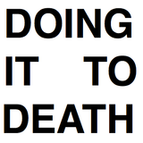Doing It To Death.