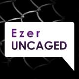 Ezer Uncaged
