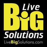 Live Big Solutions-Podcast