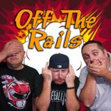 Off The Rails Podcast: or (The