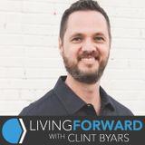 Living Forward with Clint Byar