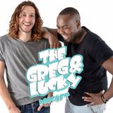 Greg and Lucky Podcast