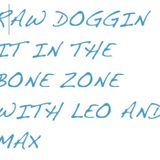 Raw Doggin it in the Bone Zone