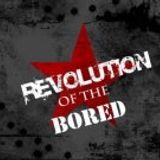 Revolution of the Bored