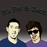 It's Pat and Zach's Podcast
