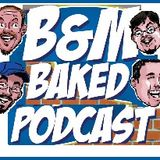 B&M Baked Podcast