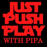 Just Push Play with Pipa - Episode 62