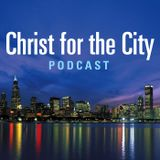 Christ For The City Podcast