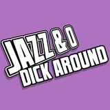 Jazz & O Dick Around