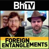 BhTV: Foreign Entanglements (a