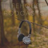 LifeHouse Podcasts