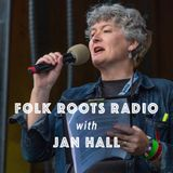 Folk Roots Radio with Jan Hall
