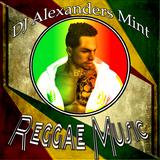 DJ ALEXANDERS MINT REGGAE MIX 2017