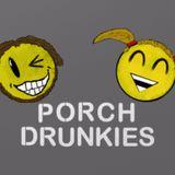Porch Drunkies