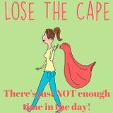 Lose the Cape!