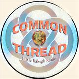 Cherry Pickin', Common Thread on Little Raleigh Radio, Ep 51, air date 2-16-16