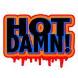 HOT DAMN! PRESENTS......