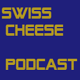 Swiss Cheese Podcast