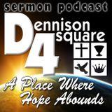 Dennison Foursquare Sermons