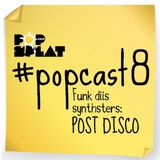 #PopCast 8 Funk Diis Synthsters: Post Disco