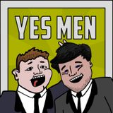 Episode 11: Two Yes Men, One Yes Woman and a No Man