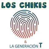 Los chikis y la generación T