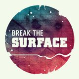BREAK THE SURFACE