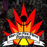 Man On Fire Films Podcast