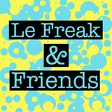 Le Freak and Friends