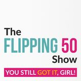 The Flipping 50 Show