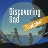 Discovering Dad Podcast