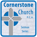 Cornerstone Church PCA Sermons