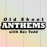 Baz Todd's Old Skool Anthems