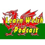 Learn Welsh Podcast - Episode 13