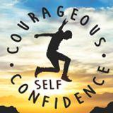 Courageous Self-Confidence