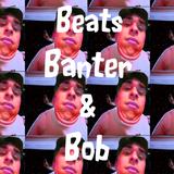 Beats, Banter & Bob