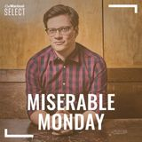 Miserable Monday
