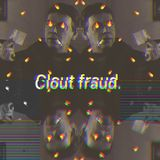 Clout fraud.
