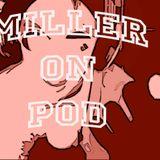 Miller on Pod