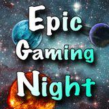 Epic Gaming Night Podcast | Bo
