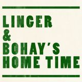 Linger and Bohay's Home Time- Episode 7