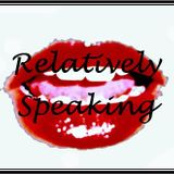 Relatively Speaking - Back after a short break from Radio