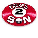 FRERES 2 SON