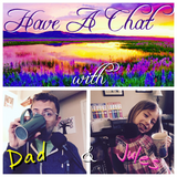 Have a Chat - with Dad and Jul