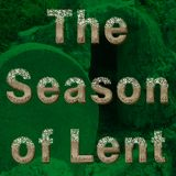 Episode 30 - Season of Lent Part 30