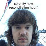 SerenityNowReconciliationHour