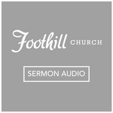 Foothill Church Sermon Audio